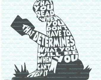 It's What You Read When You Don't Have To That Determines What You Will Be When You Can't Help It Bookworm Book Quote svg dxf eps jpg files