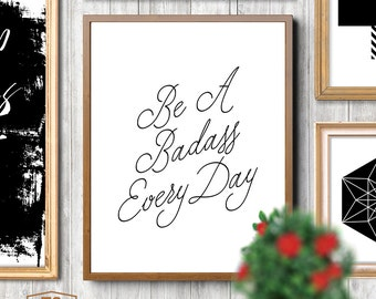 Motivational art motivational quote motivational print motivational poster motivational decor motivational printable art Be Badass Every Day