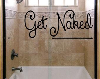 Get Naked, Bathroom Wall Decor, Wall Vinyl Decal, Apartment Decor, Wall  Saying Part 35