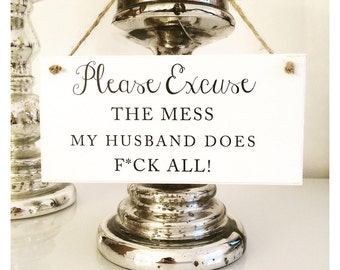 Please Excuse The Mess, My Husband Does F*ck All Plaque Sign.