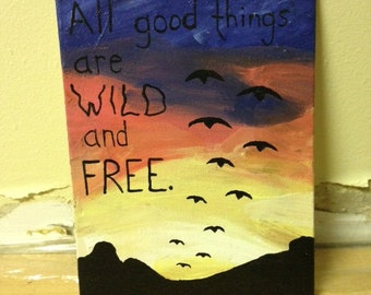 All Good Things are Wild and Free painting