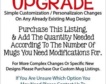 SALE Mug Updgrade Add-On Service - Simple Personalization or Customization Changes To Any Already Existing Mug Design In Our Shop