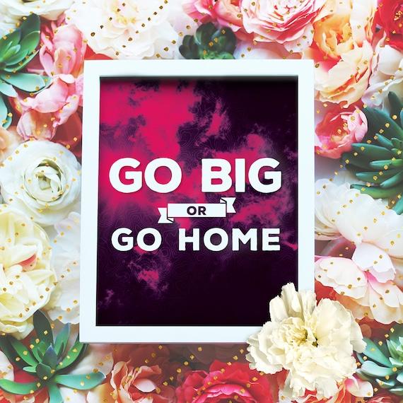 "Go Big or go home - 8x10"" Printable Wall Art - Motivation Print, DIY Printable Art Print -  Typography Print - Home Decor - Instant Download"
