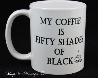 Typography Coffee Cup, Custom Mug Sayings, Design  A Mug , Naughty Coffee Mug, Fifty Shades Of Black