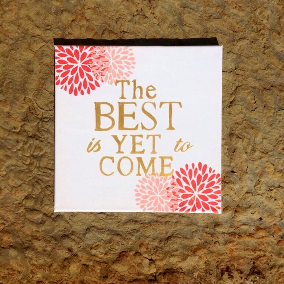 Happiness Is Homemade Handpainted Sign Handmade 12x12 Wall: The Best Is Yet To Come 12x12 Canvas By TheHumbleBeginnings
