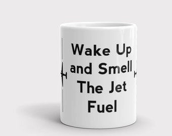 Aviation Mug, Wake Up and Smell The Jet Fuel, Airplane Mug, Pilots Mug, Gifts for Pilots