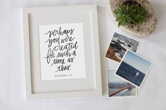 Perhaps You Were Created For Such A Time As This Esther 4:14 Scripture Digital Download Quote Print White Background