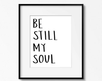 Be Still My Soul Printable. LDS Wall Art. Hand Lettered Quote. LDS Quotes. LDS Hymns. Be Still. Inspiring Quote. Black and White.