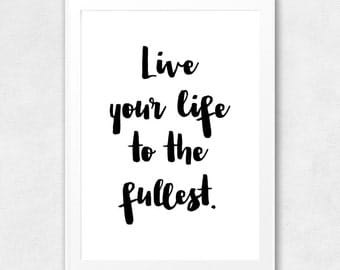 Live Your Life To The Fullest, Printable Wall Art, Life Quote, Typography, Poster, Motivational, Inspirational, Printable Quote, Wall Decor