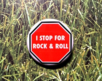 "I Stop For Rock & Roll Button 1.25"" Almost nothing can stop you!"