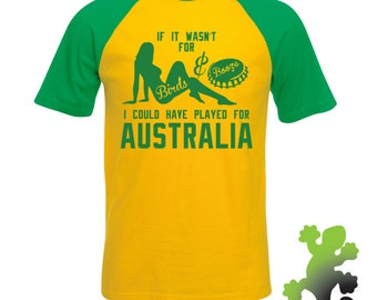 If It Wasn't For Birds and Booze T-shirt I Could Have Played For Australia - Oz Aussie Joke Football Rugby Cricket Top
