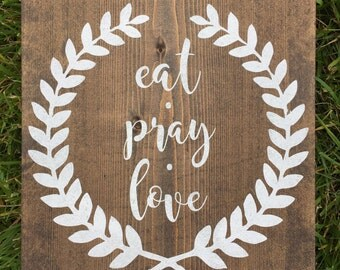Eat, pray, love hand painted wooden sign
