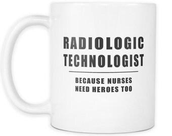 Radiologic Technologist Because Nurses Need Heroes Too X-Ray Mug for Radiologic Professionals