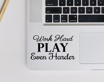 Laptop Decal Quote | Computer Decal | Apple MacBook | Work Hard Play Harder | Mac Book | Mac-Book | Motivational | Cheeky quote| Funny decal