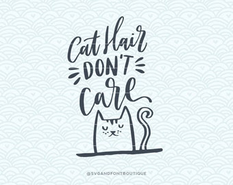 SVG Cuttable Vector - Cat Hair Don't Care - SVG Vector file. Print or Cricut /Sillouette. Funny cat lover Quote Hand lettered
