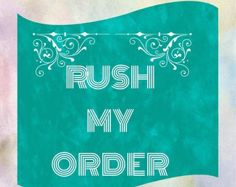 RUSH MY ORDER / 1- 3 day Processing