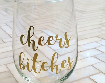 Cheers Bitches Wine Glass - Gift for Wine Lover - Gift for Friend - Wine Gift - Secret Santa Gift - Stocking Stuffer - Custom Wine Glass