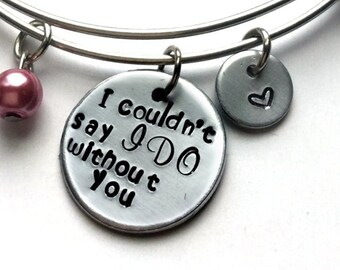 I couldn't say I DO without you, Bridesmaid Gift, Wedding Jewelry, Maid of Honor, Wedding Gift, Adjustable Bangle Bracelet