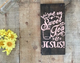 Sweet Tea and Jesus Sign, raised on sweet tea and Jesus sign, kitchen sign, kitchen Jesus sign, sweet tea sign, southern kitchen sign