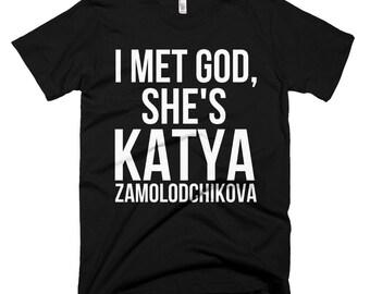 I Met God, She's Katya Zamolodchikova | Rupaul's Drag Race Alaska Thunderfuck Adore Delano Bianca Del Rio Alyssa Edwards T Shirts Gift