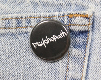 Psychopath 1.25 Inch Pin Back Button Badge