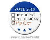 """Funny Cat Political Button 1.25"""" Pinback Pin Button Badge or Magnet President Campaign Democrat Republican Kitty Kitten Vote Voting"""