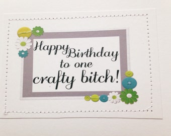 Crafty birthday card. Happy Birthday to one crafty b-tch.