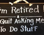 I'm Retired Quit asking me to do stuff sign funny wood retirement gift