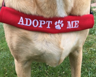 ADOPT ME embroidered chest strap cover for Dog Vest, collar or leash, fund raising, animal rescue, adoption event