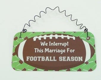 SIGN We Interrupt This Marriage For FOOTBALL SEASON Metal Aluminum with Curly Wire nfl College Highschool Team Fan Coach Cheerleaders Sports
