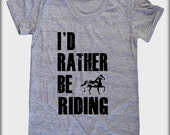 I'd rather Be RIDING horses American Apparel tee tshirt shirt Heathered vintage style screenprint ladies scoop top