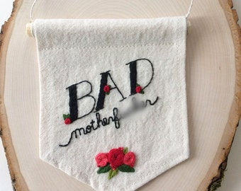 Badass Embroidered Banner, Mature, Hipster Wall Art, BAMF, Quote Wall Hanging, Hand Lettered, Floral Embroidery, Funny Wall Art, Wall Flag