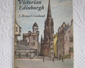 victorian Edinburgh . edinburgh vintage book . J.Brian Crossland . 1966 fist edition