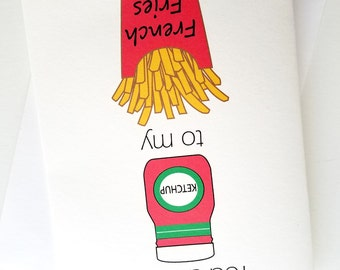 French Fries - Ketchup Card - You are the Ketchup to my  French Fries - Anniversary - Birthday - Wedding - Groom