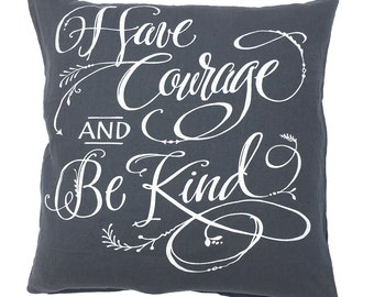 "Quote decorative pillow COVER | Have Courage and Be Kind |  Pillow Cover | 20"" x 20"""