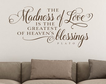 The madness of love is the greatest of heaven's blessings - wall decal, wall quote, vinyl lettering