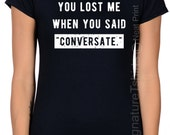 You lost me when you said Conversate T Shirt Funny Womens shirt Christmas Gift for sister Cool Birthday Gift