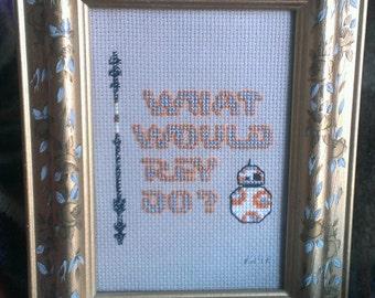What Would Rey Do? - Star Wars cross stitch