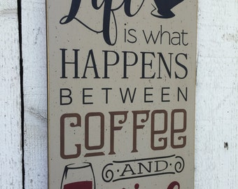 Life is what happens between coffee and wine -  large 11 x 24 distressed sign, kitchen wall decor, funny saying, wine sign, coffee sign