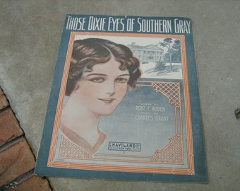 1913  vintage sheet music (  Those Dixie eyes of southern gray  )