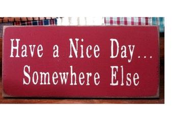 Have a nice day...somewhere else primitive wood sign