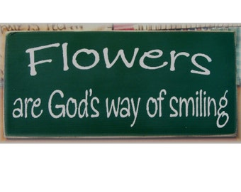 Flowers are God's way of smiling primitive wood sign