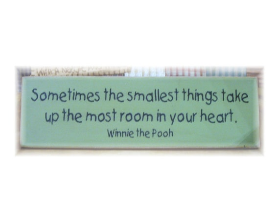 Sometimes the smallest things take up the most room in your heart Winnie the Pooh quote wood sign