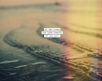 Calm Yourself - Original Photograph by Tina Crespo - water, waves, light, quote, calming, spirit, sea life, beach decor, truth, type, ocean
