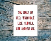You Make Me Feel Invincible. Like Tequila. And Andrew W.K. - A2 folded note card & envelope - SKU 300