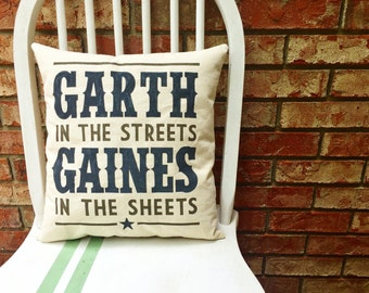 Garth in the Streets, Gaines in the sheets- Customizable Quote Pillow