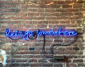 let's go somewhere Neon Sign, Ready-Made