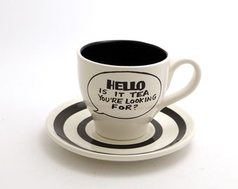 Hello is it tea you're looking for - Teacup and Saucer -  Black and White - read full description please