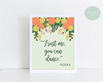 PRINTABLE Funny Wedding Sign  Vodka Sign  Trust me, you can dance  Bar Sign  Reception Sign  Botanical Sign  INSTANT DOWNLOAD
