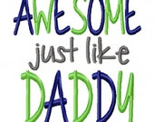 Awesome just like Daddy 4x4 5x7 6x10 Machine Embroidery Design Instant Download shirt bib baby shower gift father boy girl son daughter